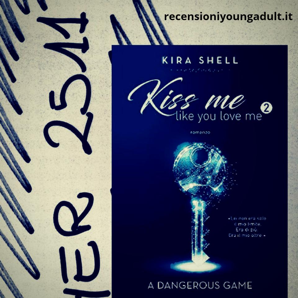 A DANGEROUS GAME – KIRA SHELL (Serie Kiss Me Like You Love Me Vol. 2), RECENSIONE