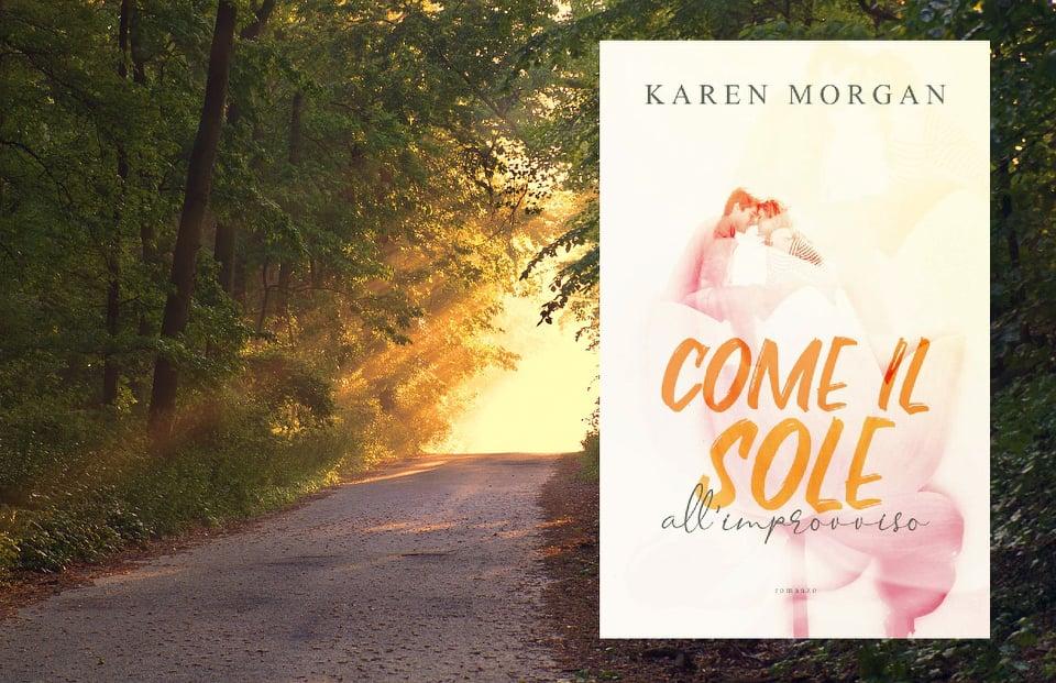 COME IL SOLE ALL' IMPROVVISO – KAREN MORGAN, RECENSIONE COVER REVEAL