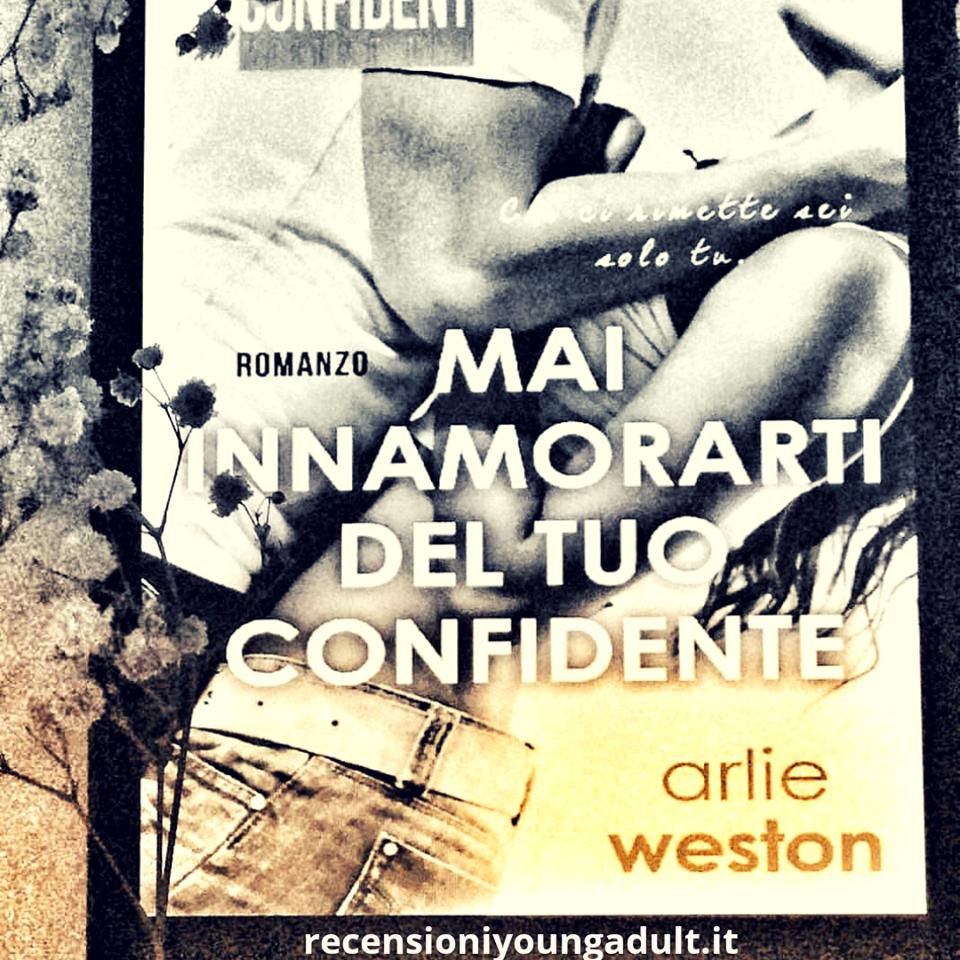MAI INNAMORARTI DEL TUO CONFIDENTE – Arlie Weston, RECENSIONE