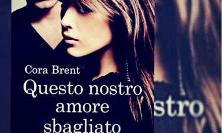 QUESTO NOSTRO AMORE SBAGLIATO – Cora Brent, RECENSIONE