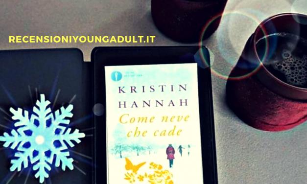 COME NEVE CHE CADE – Kristin Hannah, RECENSIONE