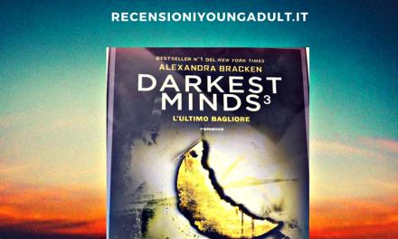 DARKEST MINDS 3 – L'ULTIMO BAGLIORE – Alexandra Bracken, RECENSIONE