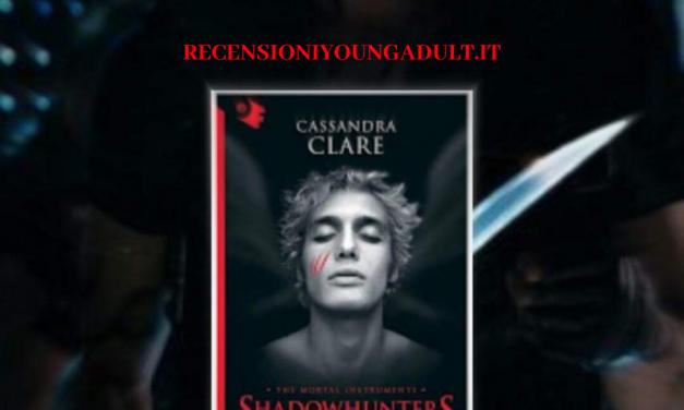 SHADOWHUNTERS – CITTÀ DI VETRO – Cassandra Clare, RECENSIONE