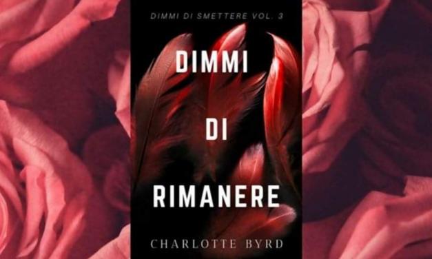 DIMMI DI RIMANERE – Charlotte Byrd, RECENSIONE
