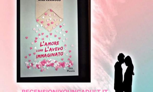 L'AMORE COME L'AVEVO IMMAGINATO – Nina Kenwood, RECENSIONE