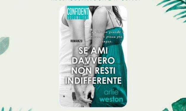 SE MI AMI DAVVERO NON RESTI INDIFFERENTE – Arlie Weston, RECENSIONE