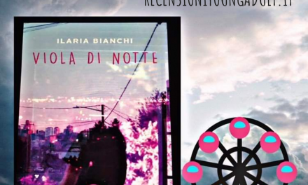 VIOLA DI NOTTE – Ilaria Bianchi, RECENSIONE