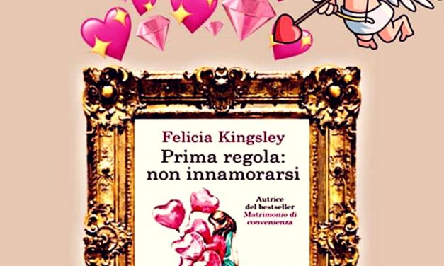 PRIMA REGOLA: NON INNAMORARSI – Felicia Kingsley, RECENSIONE