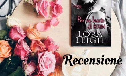 PER UN BACIO DI ERIN – Lora Leigh, RECENSIONE