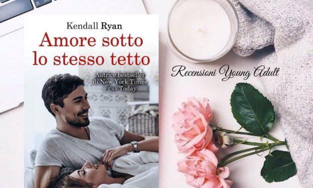 AMORE SOTTO LO STESSO TETTO – Kendall Ryan, RECENSIONE