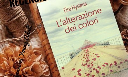 L'ALTERAZIONE DEI COLORI – Elsa Hysteria, RECENSIONE ANTEPRIMA