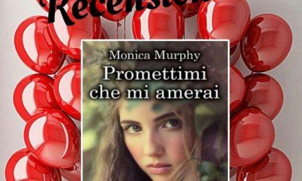 PROMETTIMI CHE MI AMERAI – Monica Murphy, RECENSIONE