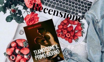 TI AMO COME IL PRIMO GIORNO – Fabiana Andreozzi, RECENSIONE