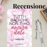 TUTTI I BACI CHE NON TI HO ANCORA DATO - Naike Ror