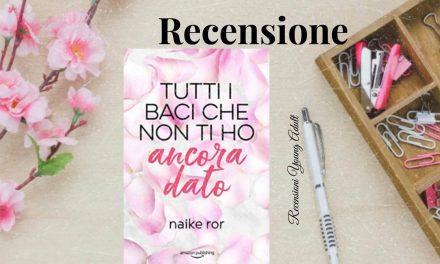 TUTTI I BACI CHE NON TI HO ANCORA DATO – Naike Ror, RECENSIONE