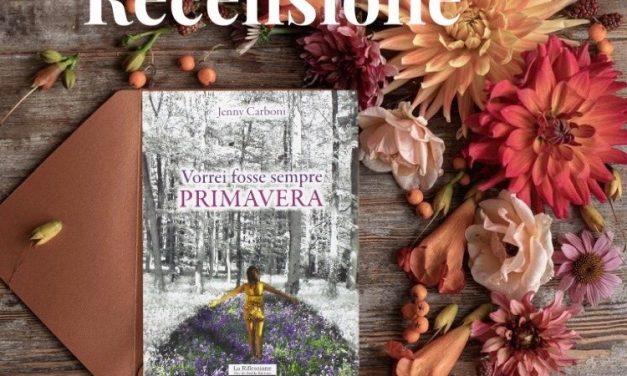 VORREI FOSSE SEMPRE PRIMAVERA – Jenny Carboni, RECENSIONE