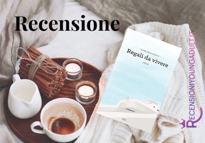 REGALI DA VIVERE - Chiara Della Monica, RECENSIONE