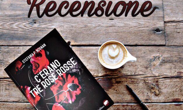 C'erano tre rose rosse – Stefania P. Nosnan, RECENSIONE