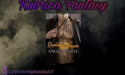 Qualcosa di stregato – Angela White, RECENSIONE