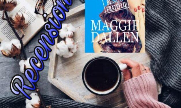Ops!… mi sono innamorata di suo fratello – Maggie Dallen, RECENSIONE