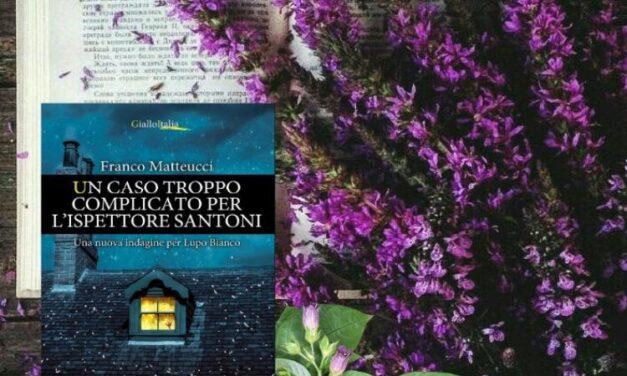 Un caso troppo complicato per l'ispettore Santoni – Franco Matteucci, RECENSIONE