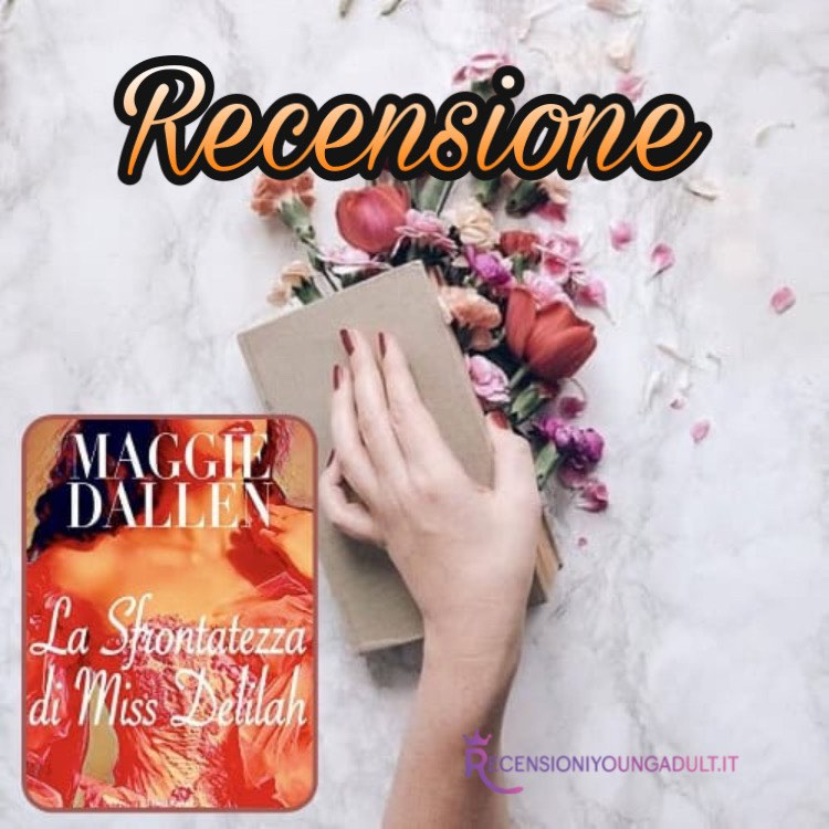 La sfrontatezza di miss Delilah - Maggie Dallen, RECENSIONE